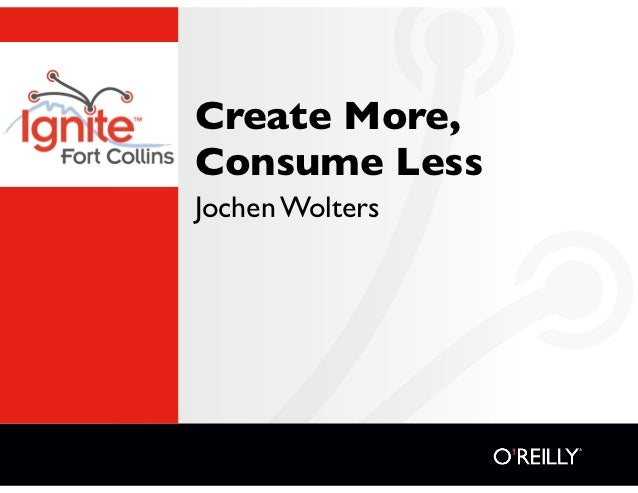 Create More,Consume LessJochen Wolters