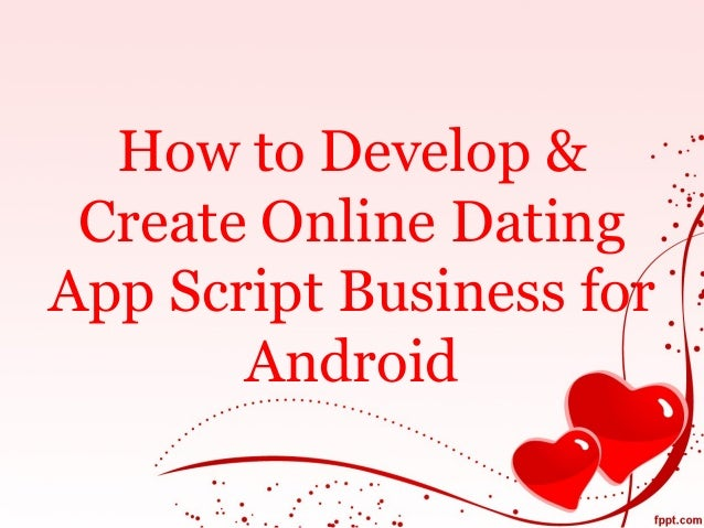 How to Develop & Create Online Dating App Script Business for Android
