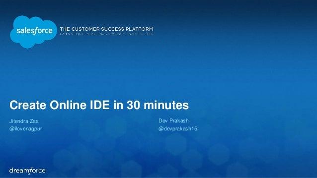 Create Online IDE in 30 minutes  Jitendra Zaa  @ilovenagpur  Dev Prakash  @devprakash15