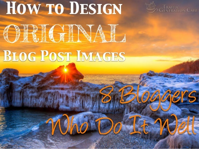 *8 Bloggers Who Do It Well How to Design ORIGINAL Blog Post Images