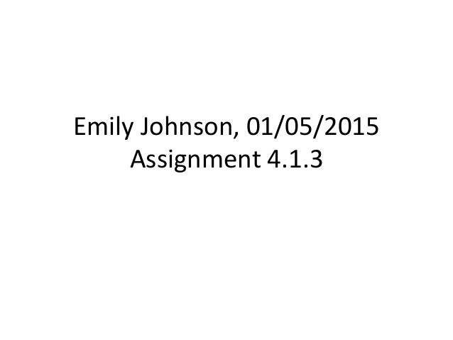 Emily Johnson, 01/05/2015 Assignment 4.1.3