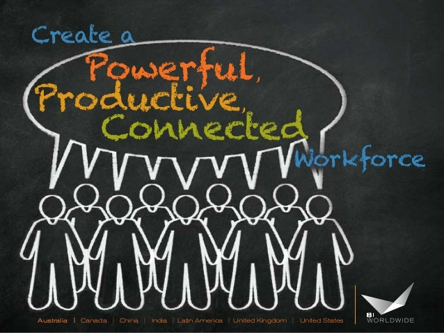 Create a  Powerful , Productive , Connected  Workforce  Australia | Canada | China | India | Latin America | United Kingdo...