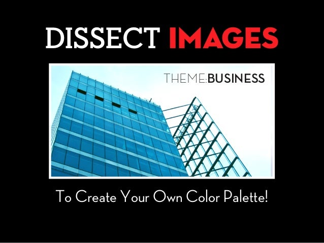 DISSECT images THEME:BUSINESS To Create Your Own Color Palette!