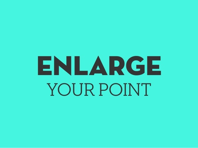 ENLARGE YOUR POINT