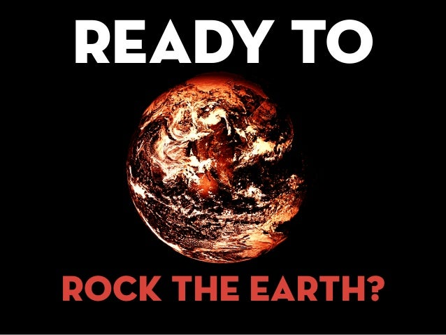 READY TO rock the earth?