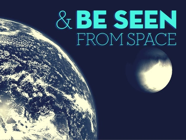 Be seen FROM SPACE &