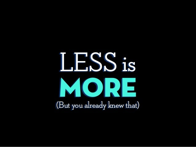 (But you already knew that) LESS is More