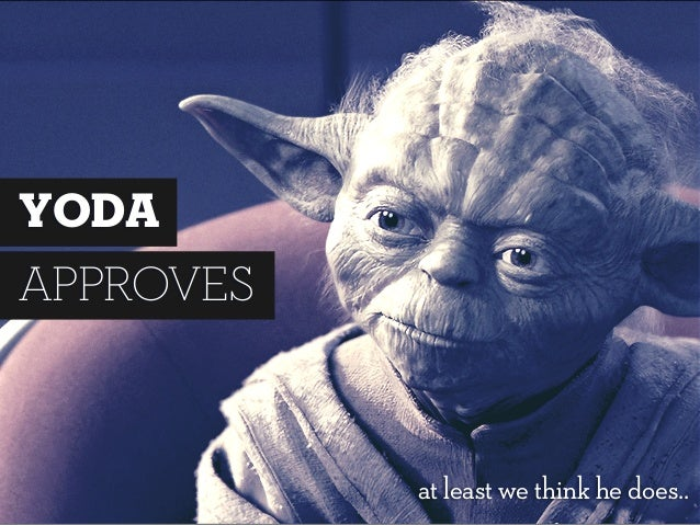 YODA APPROVES at least we think he does..