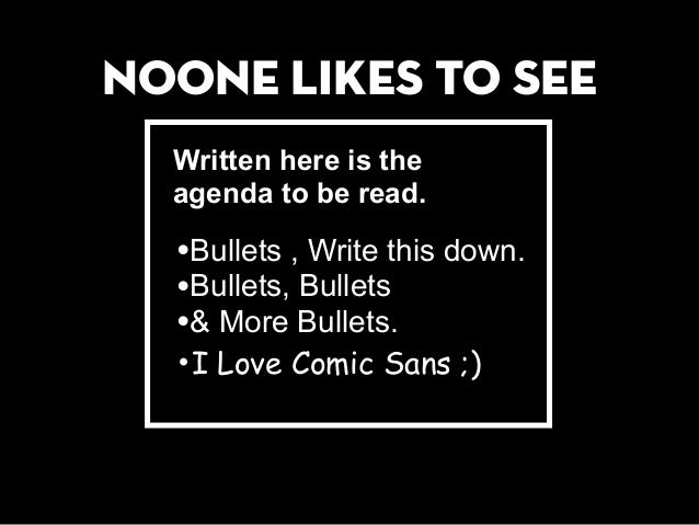 nOONE LIKES TO SEE Written here is the agenda to be read. •Bullets , Write this down. •Bullets, Bullets •& More Bullets. •...