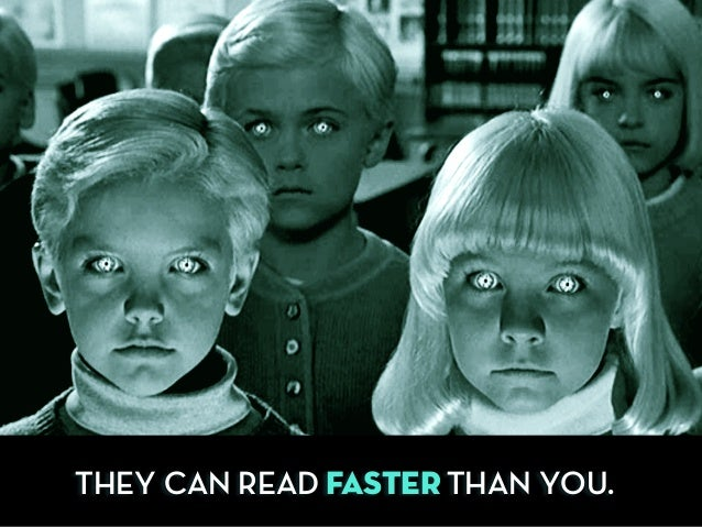 THEY CAN READ FASTER THAN YOU.