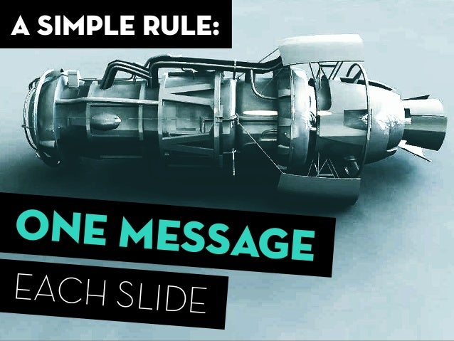 ONE MESSAGE EACH SLIDE a simple rule: