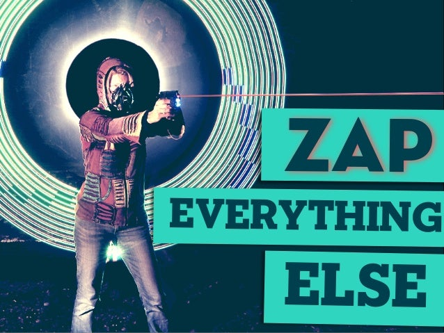 ZAP EVERYTHING else