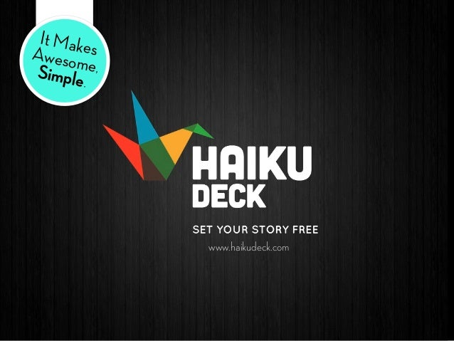 It MakesAwesome,Simple. www.haikudeck.com