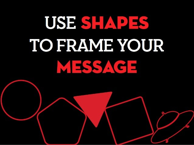 USE SHAPES TO FRAME YOUR MESSAGE