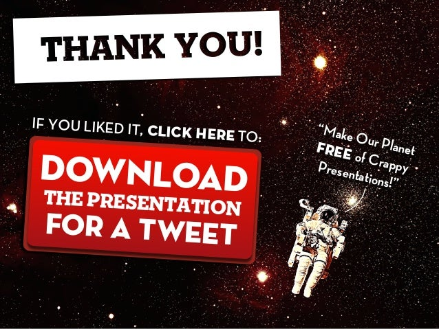 """""""Make Our PlanetFREE of CrappyPresentations!"""" THE PRESENTATION download FOR A TWEET IF YOU LIKED IT, CLICK HERE TO:"""