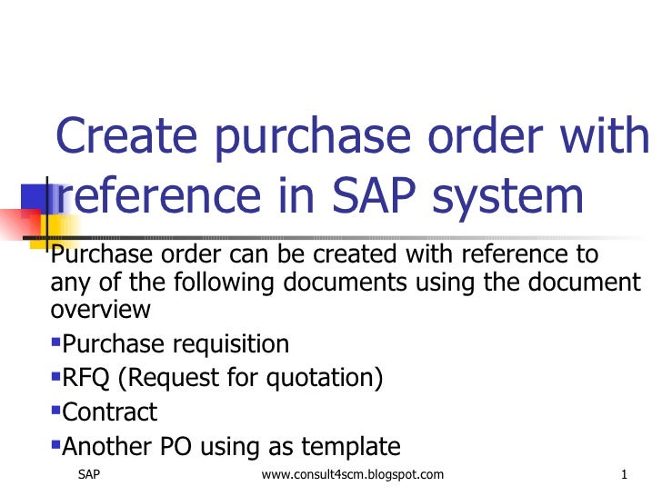 Create purchase order with reference in SAP system <ul><li>Purchase order can be created with reference to any of the foll...
