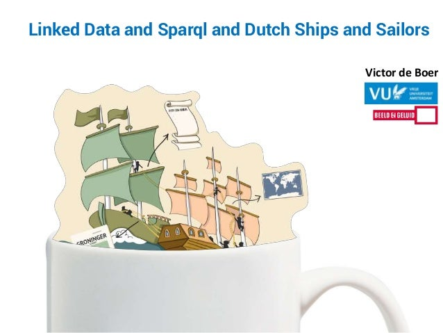 Victor de Boer Linked Data and Sparql and Dutch Ships and Sailors