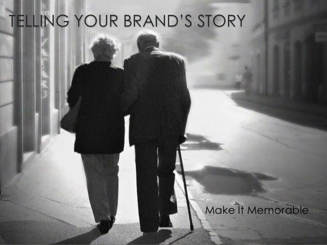 TELLING YOUR BRAND'S STORY  Make It Memorable