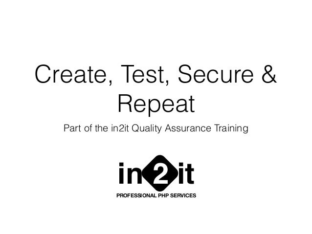 Create, Test, Secure & Repeat Part of the in2it Quality Assurance Training in it2PROFESSIONAL PHP SERVICES