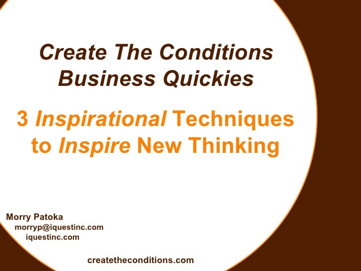 Create The Conditions Business Quickies 3  Inspirational  Techniques to  Inspire  New Thinking Morry Patoka [email_address...