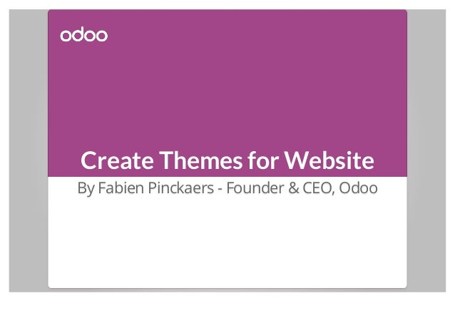 Create Themes for Website By Fabien Pinckaers - Founder & CEO, Odoo