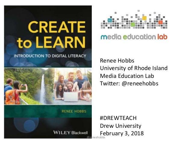 Renee Hobbs University of Rhode Island Media Education Lab Twitter: @reneehobbs #DREWTEACH Drew University February 3, 201...