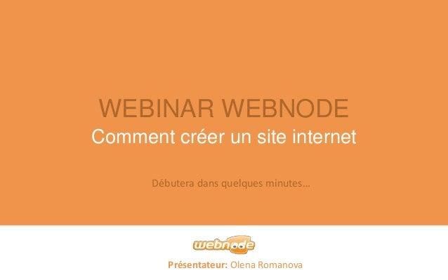 WEBINAR WEBNODE  Comment créer un site internet  Débutera dans quelques minutes…  Présentateur: Olena Romanova
