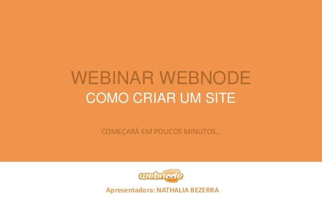 Apresentadora: NATHALIA BEZERRA COMO CRIAR UM SITE WEBINAR WEBNODE COMEÇARÁ EM POUCOS MINUTOS…