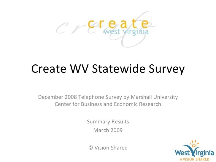 Create WV Statewide Survey December 2008 Telephone Survey by Marshall University Center for Business and Economic Research...