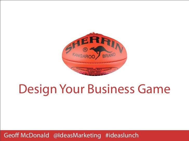 Design Your Business GameGeoff McDonald @IdeasMarketing #ideaslunch