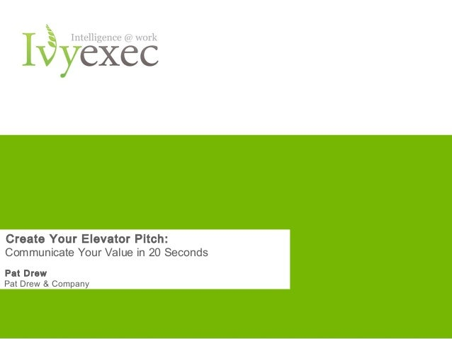 Create Your Elevator Pitch:Communicate Your Value in 20 SecondsPat DrewPat Drew & Company                         Want mor...