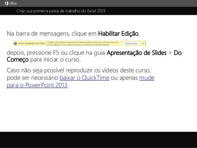 Criar sua primeira pasta de trabalho do Excel 2013 j depois, pressione F5 ou clique na guia Apresentação de Slides > Do Co...