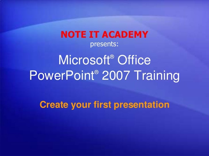 NOTE IT ACADEMY            presents:                  ®    Microsoft Office          ®PowerPoint 2007 Training Create your...