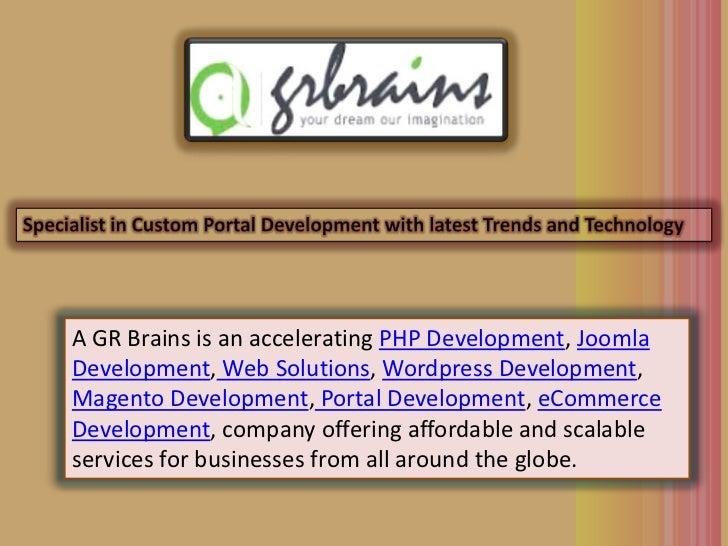 A GR Brains is an accelerating PHP Development, JoomlaDevelopment, Web Solutions, Wordpress Development,Magento Developmen...