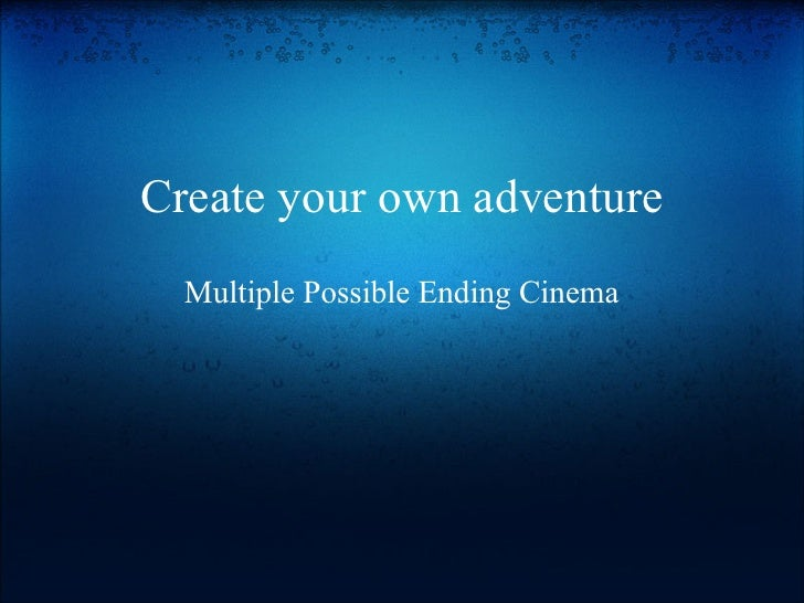 Create your own adventure   Multiple Possible Ending Cinema