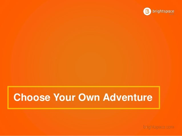 Choose your own adventure with brightspace for Choose your own home