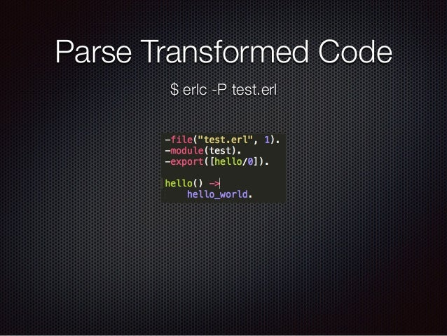Parse Transformed Code $ erlc -P test.erl
