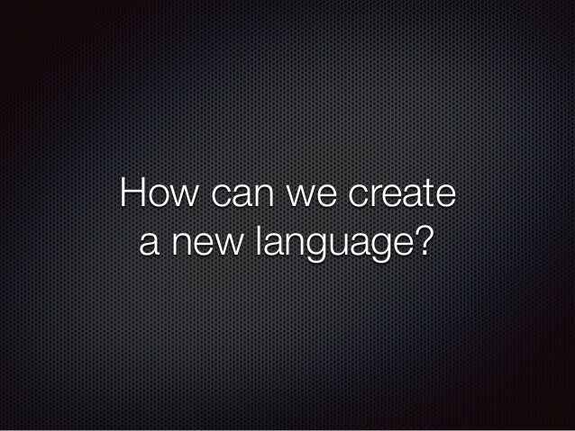 How can we create a new language?