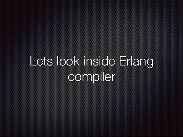 Lets look inside Erlang compiler