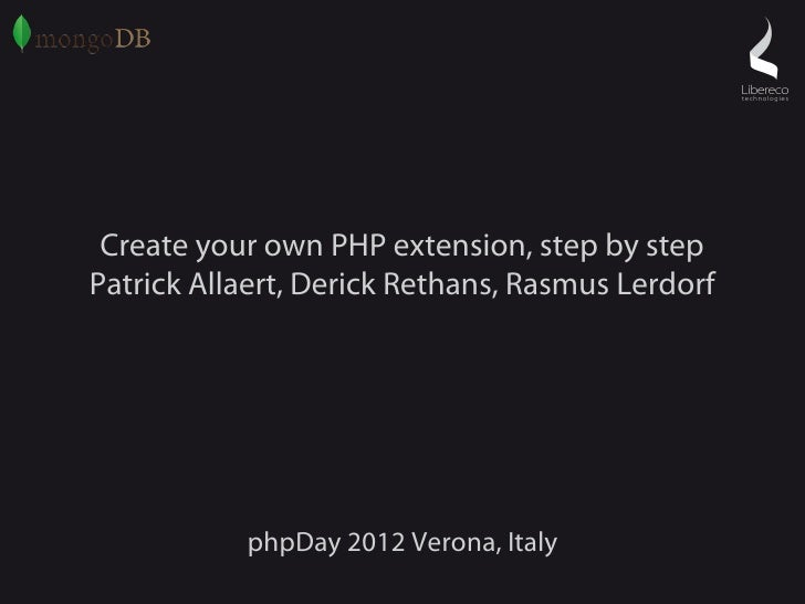 Create your own PHP extension, step by stepPatrick Allaert, Derick Rethans, Rasmus Lerdorf           phpDay 2012 Verona, I...