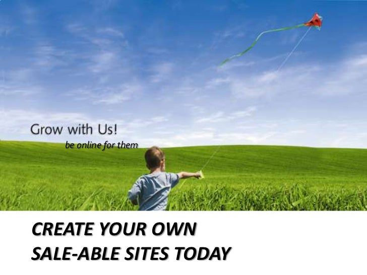 be online for them<br />Create your own sale-able sites today<br />