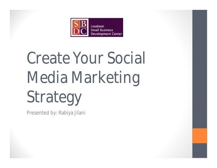 Create Your SocialMedia MarketingStrategyPresented by: Rabiya Jilani