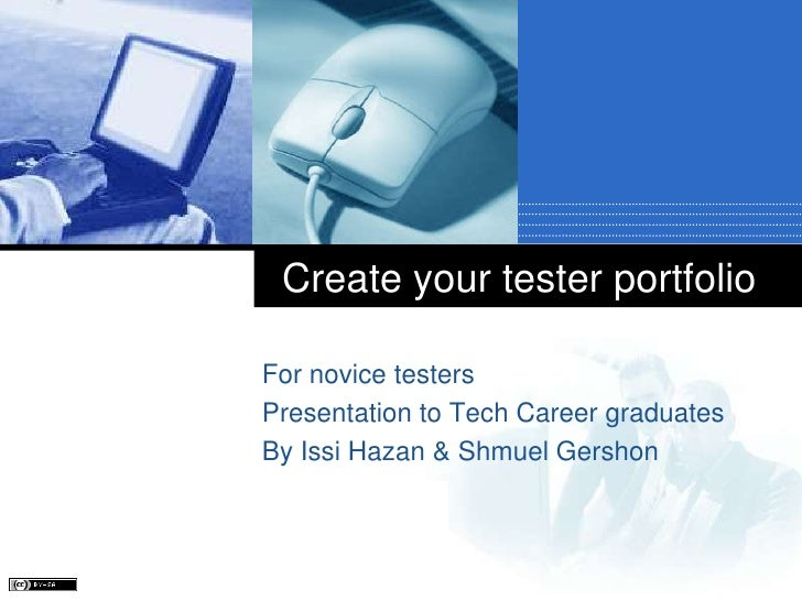 For novice testers<br />Presentation to Tech Career graduates<br />By Issi Hazan & Shmuel Gershon<br />Create your tester ...