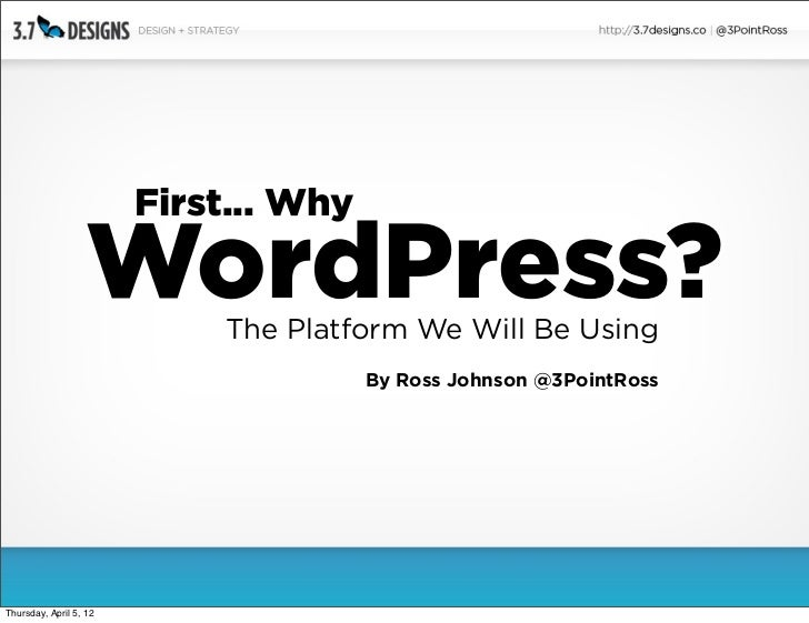 First... Why                   WordPress?                            The Platform We Will Be Using                        ...