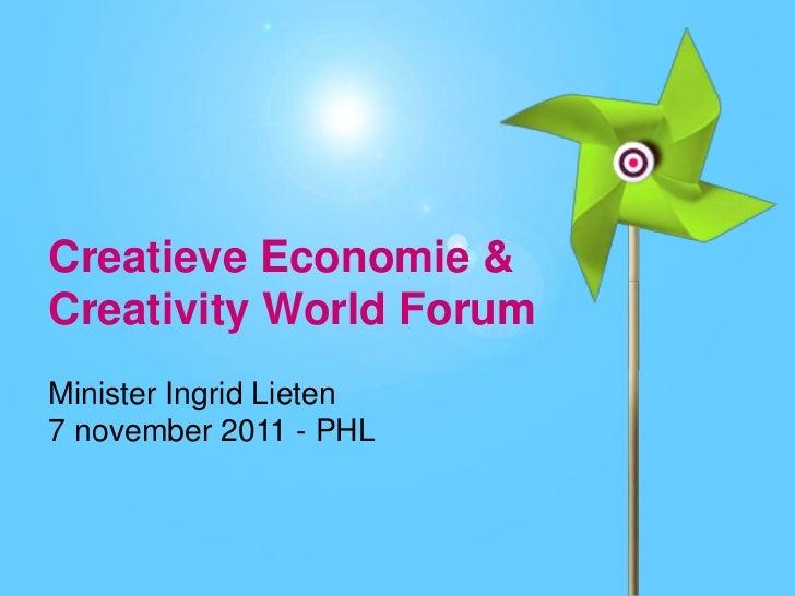 Creatieve Economie &Creativity World ForumMinister Ingrid Lieten7 november 2011 - PHL