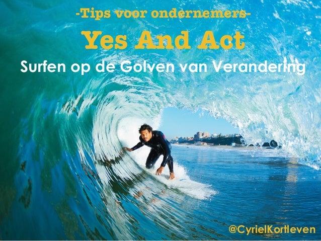 @CyrielKortleven Yes And Act Surfen op de Golven van Verandering -Tips voor ondernemers-