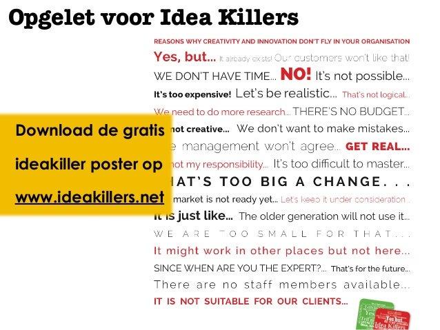 www.ideakillers.net Opgelet voor Idea Killers Download de gratis ideakiller poster op www.ideakillers.net