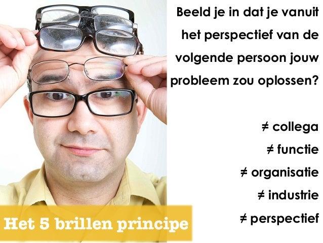 Beeld je in dat je vanuit het perspectief van de volgende persoon jouw probleem zou oplossen? ≠ collega ≠ functie ≠ organ...