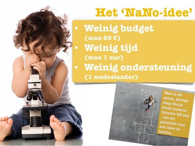 Het 'NaNo-idee' • Weinig budget  (max 25 €) • Weinig tijd  (max 1 uur) • Weinig ondersteuning (1 medestander)