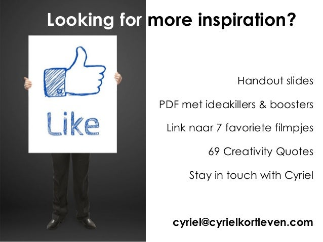 Handout slides PDF met ideakillers & boosters Link naar 7 favoriete filmpjes 69 Creativity Quotes Stay in touch with Cyrie...